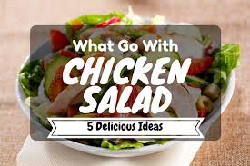 what goes with chicken salad 5 delicious ideas