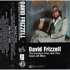 david frizzell the family u0027s fine but this one u0027s all mine