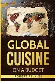 cuisine robert amazon com global cuisine on a budget ebook robert felkins