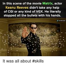 Keanu Reeve Meme - in this scene of the movie matrix actor keanu reeves didn t take