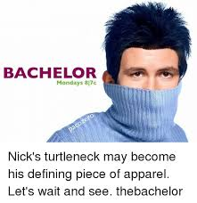 Turtleneck Meme - bachelor mondays 817c nick s turtleneck may become his defining