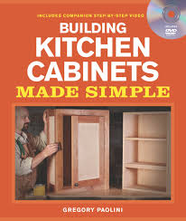 Kitchen Cabinets Made Simple Building Kitchen Cabinets Made Simple A Book And Companion Step