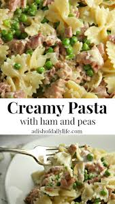 creamy pasta with ham and peas recipe a dish of daily life