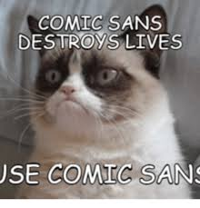 Comic Sans Meme - comic sans destroys lives use comic sans comic sans meme on me me