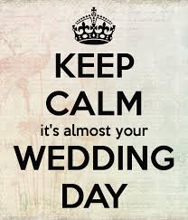 wedding quotes keep calm keep calm it s almost your wedding day poster charlene keep