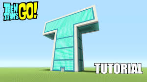 minecraft tutorial how to make the teen titans go t tower
