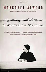 negotiating with the dead a writer on writing margaret atwood