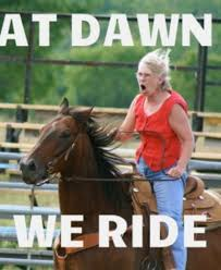 Horse Riding Meme - at dawn we ride know your meme
