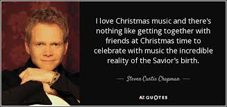 steven curtis chapman quote i love christmas music and there u0027s