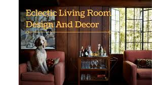 inspirational eclectic living room design ideas youtube