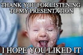 Meme Thank You - thank you for listening to my presentation baby meme on memegen