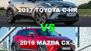 mazdac 2017 toyota c hr vs 2016 mazda cx 3 which is better funny