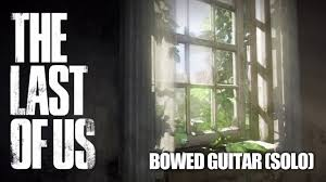 the last of us main menu music bowed guitar solo youtube the last of us main menu music bowed guitar solo