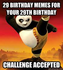 29th Birthday Meme - 29 birthday memes for your 29th birthday challenge accepted kung