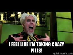 Mugatu Meme - i feel like i m taking crazy pills mugatu quickmeme