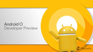 android preview on with the android o developer preview neowin