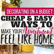 apartment decorating on a budget make your apartment feel like