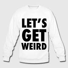 let u0027s get weird black design sweatshirt spreadshirt