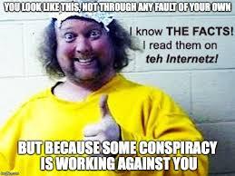 Conspiracy Theorist Meme - typical conspiracy theorist imgflip