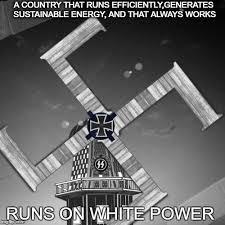 White Power Meme - windmills generate white power imgflip