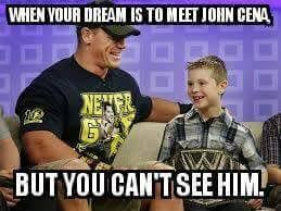 Jhon Cena Meme - when your dream is to meet john cena but you cant see him