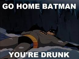 Batman Funny Meme - 10 best of go home you re drunk meme 10 pics daily dawdle