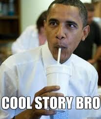Cool Story Meme - cool story bro obama cool story bro quickmeme