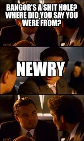 Inception Meme Generator - meme maker bangors a shit hole where did you say you were from newry