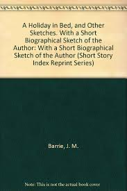 a holiday in bed and other sketches with a short biographical