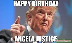 Justice Meme - happy birthday angela justice meme donald trump 57541 memeshappen