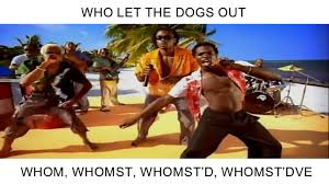 whom let the dogs out whomst know your meme