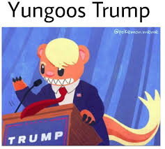 Polemon Meme - yungoos just wants to make the alola region great again