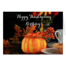 thanksgiving birthday greeting cards zazzle