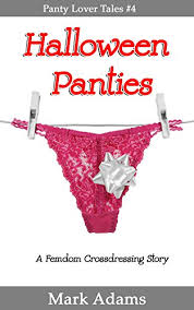 halloween panties a femdom crossdressing story panty lovers book