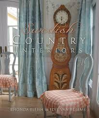 swedish country swedish country interiors rhonda eleish edie van breems