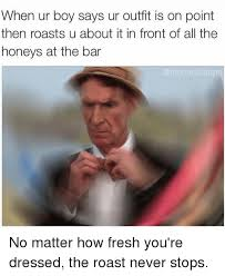 Roast Meme - 25 best memes about roast roast memes