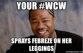 Febreze Meme - your wcw sprays febreze on her leggings yo dawg meme generator