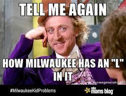 Milwaukee Meme - milwaukee kid problems