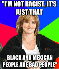 Racist Mexican Memes - i m not racist it s just that black and mexican people are bad