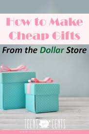 cheap gifts how to make cheap gifts from the dollar store teensgotcents