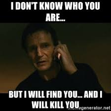 Liam Neeson Meme Generator - i don t know who you are but i will find you and i will kill