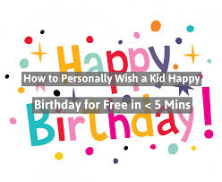 Personally by How To Personally Wish A Kid Happy Birthday For Free In U003c 5 Mins