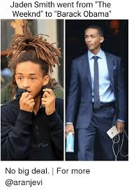 Jaden Smith Meme - jaden smith went from the weeknd to barack obama no big deal for