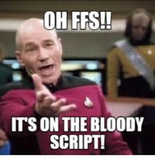 Meme Script - oh ffs its on the bloody script script meme on me me