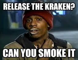 Release The Kraken Meme - release the kraken can you smoke it tyrone biggums quickmeme