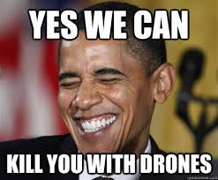 Yes You Can Meme - elegant yes we can kill you with drones scumbag obama quickmeme