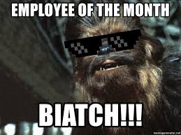 Meme Generator Deal With It - employee of the month biatch deal with it chewbacca meme