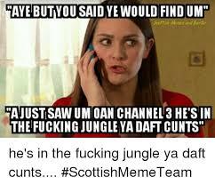 Scottish Memes - aye butyou said ye would find um scottish memes ajust saw um oan
