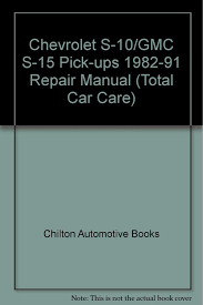 chilton u0027s chevrolet chevy s10 gmc s15 pickups 1982 91 repair