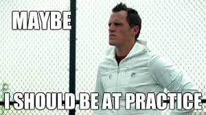 maybe i should be at practice dion phaneuf quickmeme